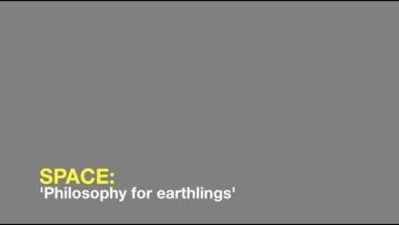Space: 'Philosophy for earthlings'