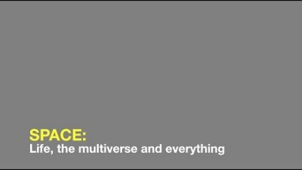 Space: Life, the multiverse and everything